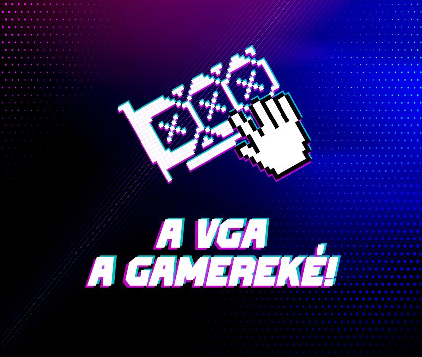 A VGA a Gamereké!